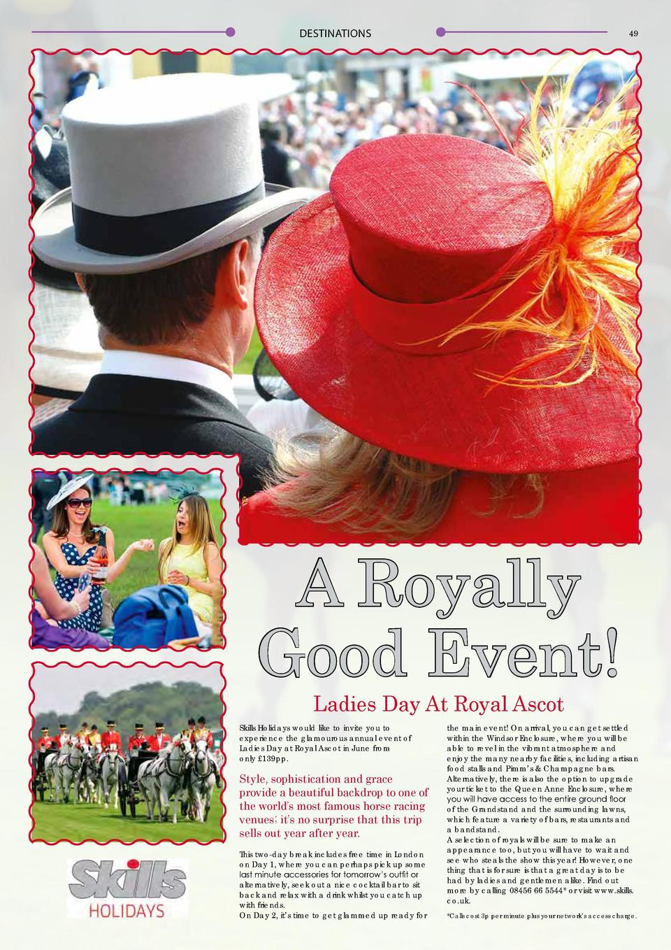 48  DESTINATIONS  DESTINATIONS  49  A Royally Good Event  Ladies Day At Royal Ascot  Skills Holidays would like to invite ...