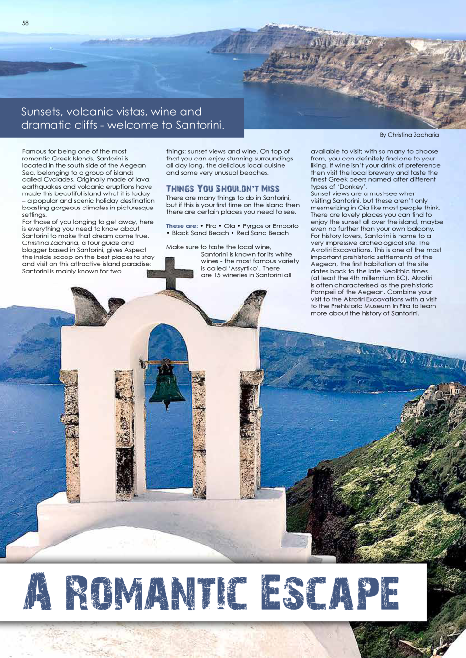 58  59  Sunsets, volcanic vistas, wine and dramatic cliffs - welcome to Santorini. Famous for being one of the most romant...