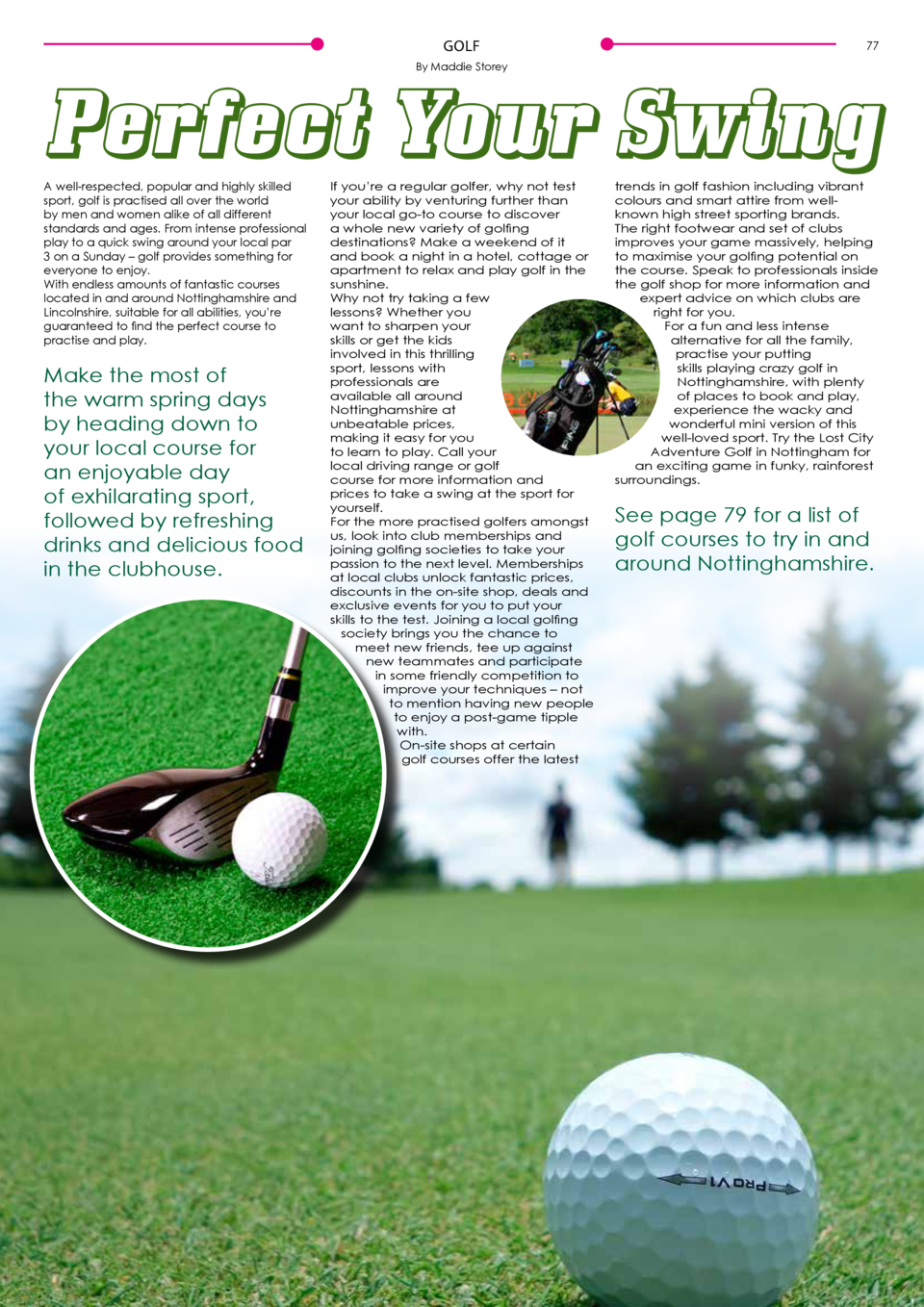 GOLF  77  By Maddie Storey  Perfect Your Swing A well-respected, popular and highly skilled sport, golf is practised all o...