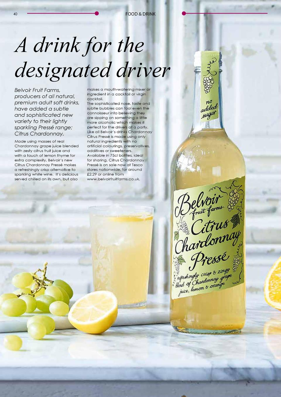 40  FOOD   DRINK  FOOD   DRINK  41  A drink for the designated driver Belvoir Fruit Farms, producers of all natural, premi...