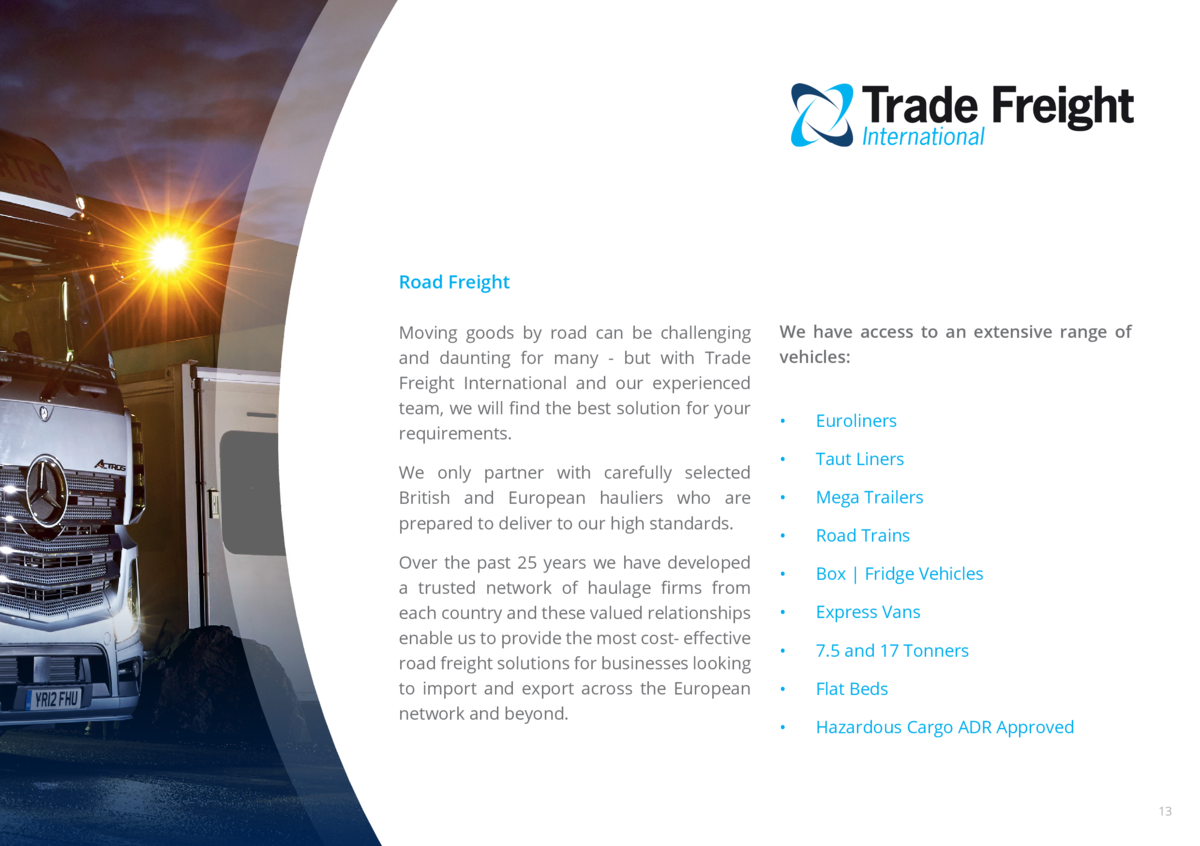 Road Freight Moving goods by road can be challenging and daunting for many - but with Trade Freight International and our ...
