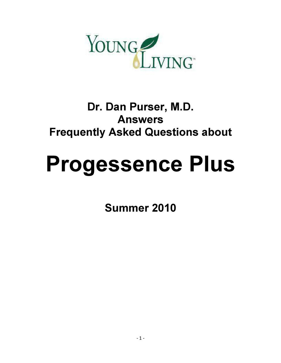 Dr. Dan Purser, M.D. Answers Frequently Asked Questions about  Progessence Plus Summer 2010  -1-