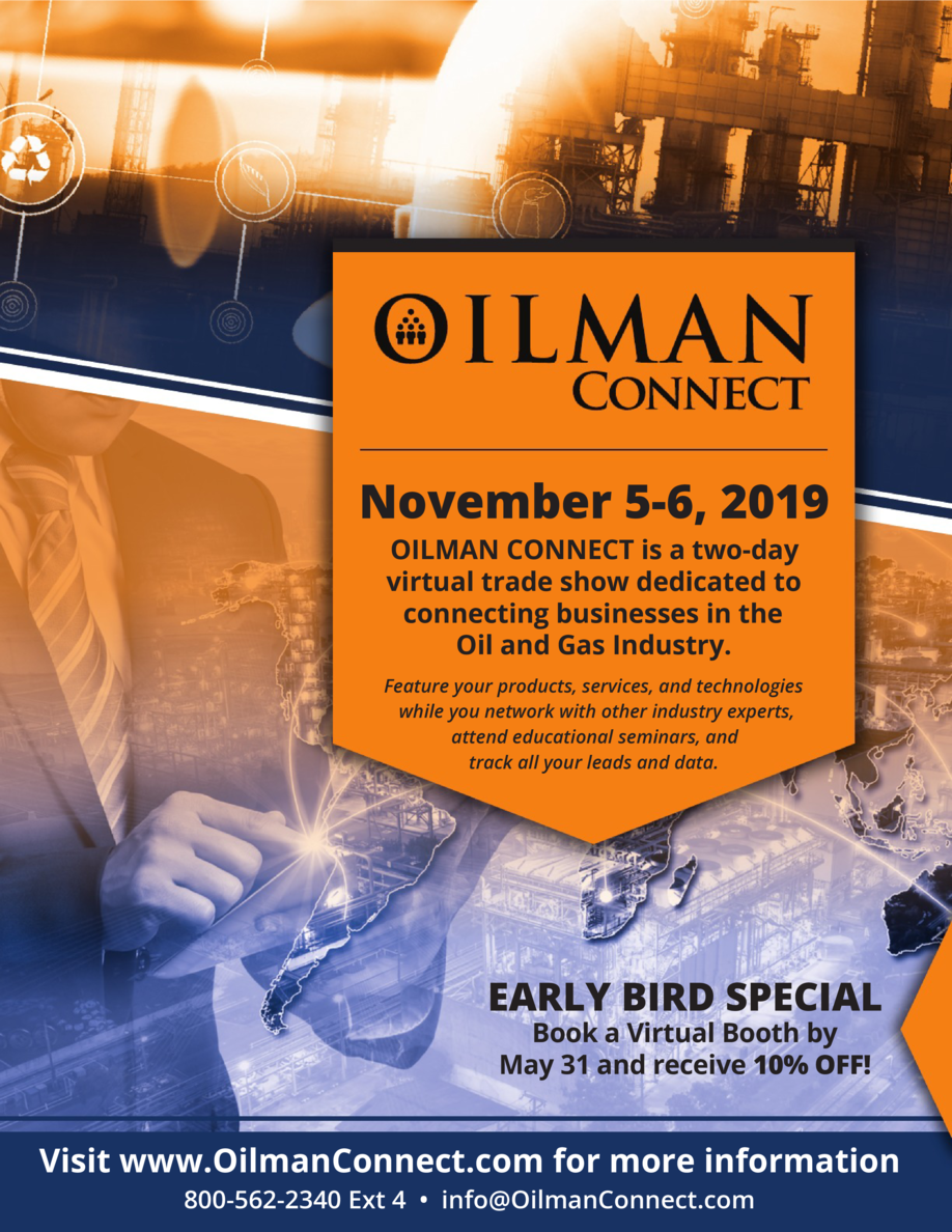 November 5-6, 2019 OILMAN CONNECT is a two-day virtual trade show dedicated to connecting businesses in the Oil and Gas In...