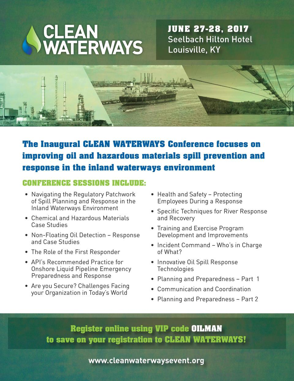 JUN E 27-28, 2017  Seelbach Hilton Hotel Louisville, KY  The Inaugural CLEAN WATERWAYS Conference focuses on improving oil...