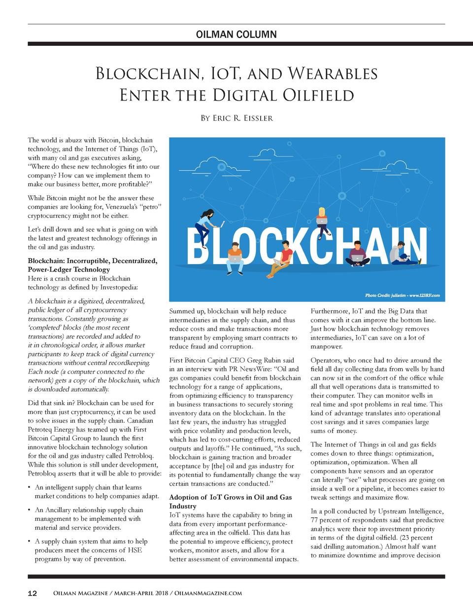 OILMAN COLUMN  Blockchain, IoT, and Wearables Enter the Digital Oilfield By Eric R. Eissler The world is abuzz with Bitcoi...