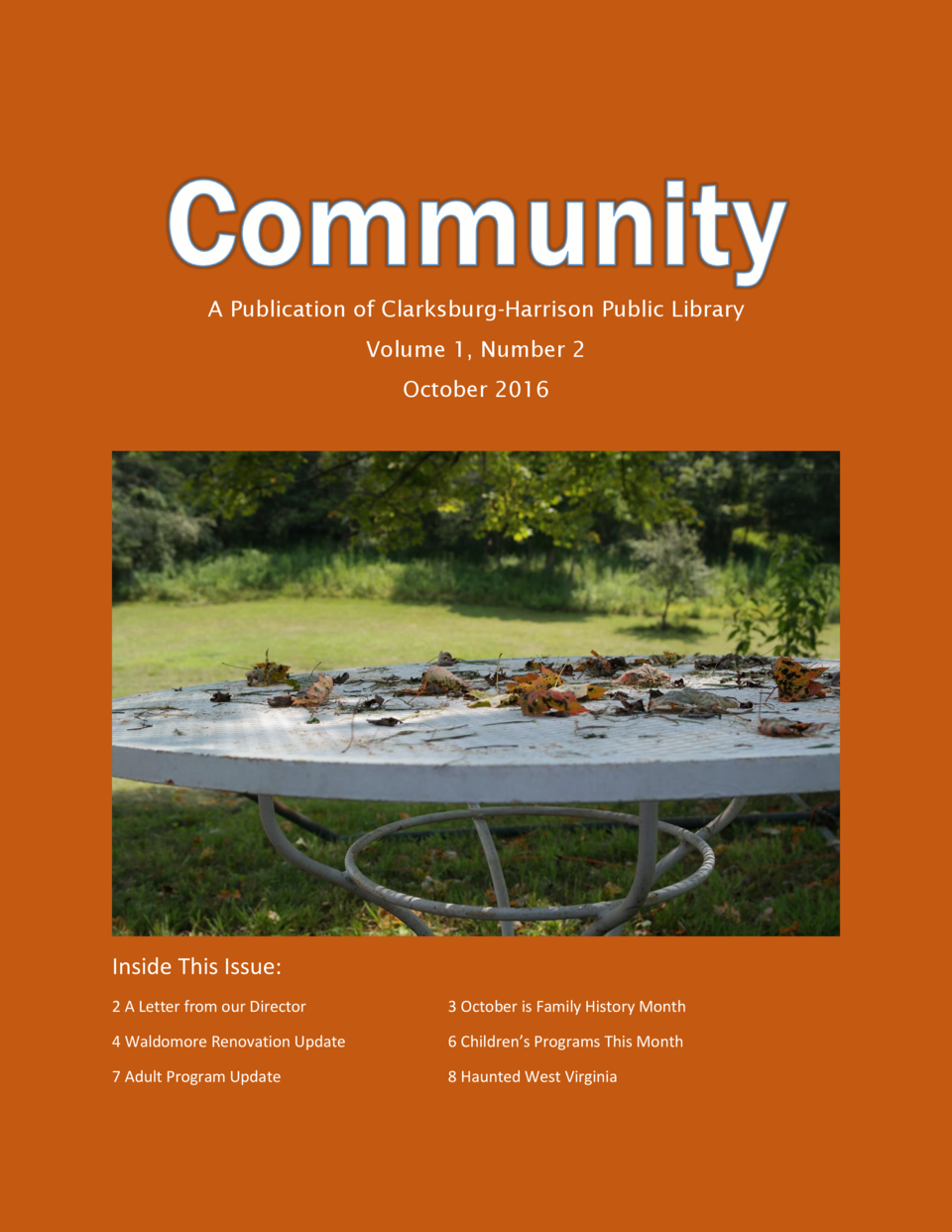 A Publication of Clarksburg-Harrison Public Library Volume 1, Number 2 October 2016  Inside This Issue  2 A Letter from ou...