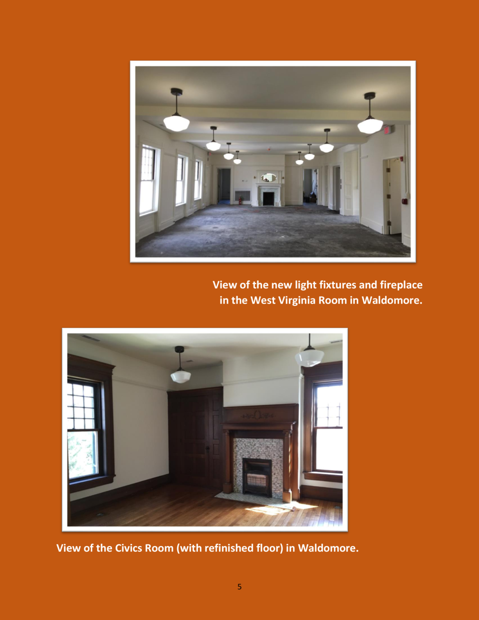 View of the new light fixtures and fireplace in the West Virginia Room in Waldomore.  View of the Civics Room  with refini...