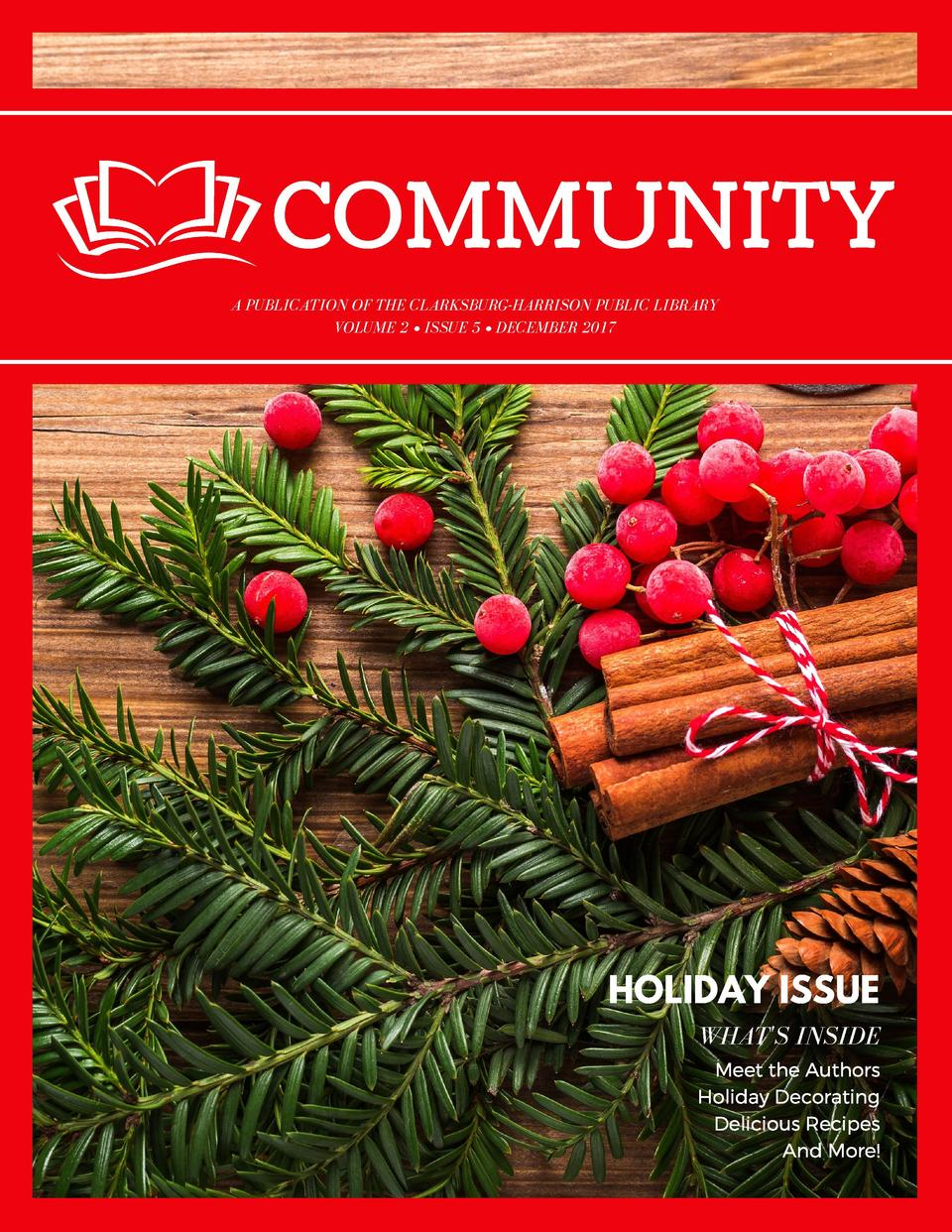 COMMUNITY A PUBLICATION OF THE CLARKSBURG-HARRISON PUBLIC LIBRARY VOLUME 2     ISSUE 5     DECEMBER 2017  HOLIDAY ISSUE WH...