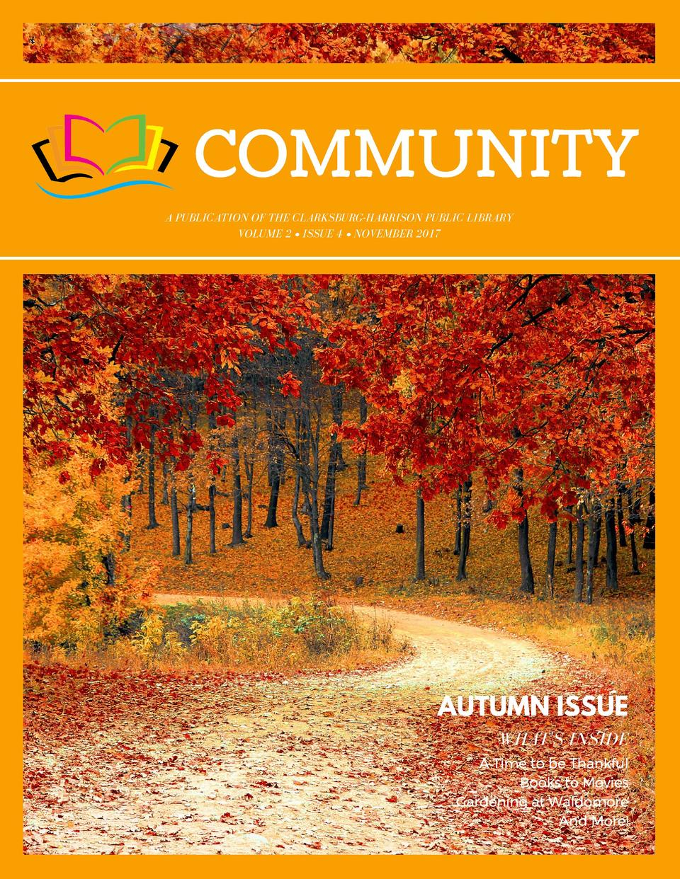 COMMUNITY A PUBLICATION OF THE CLARKSBURG-HARRISON PUBLIC LIBRARY VOLUME 2     ISSUE 4     NOVEMBER 2017  AUTUMN ISSUE WHA...