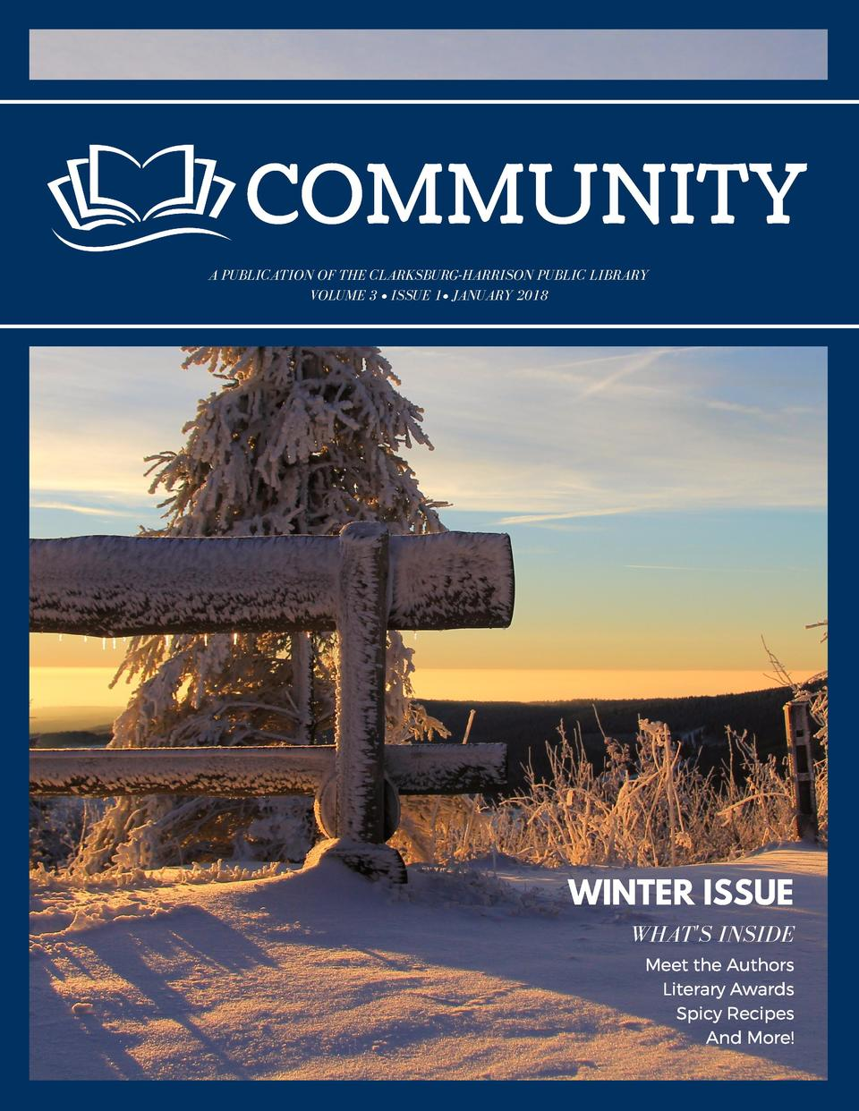 COMMUNITY A PUBLICATION OF THE CLARKSBURG-HARRISON PUBLIC LIBRARY VOLUME 3     ISSUE 1    JANUARY 2018  WINTER ISSUE WHAT ...