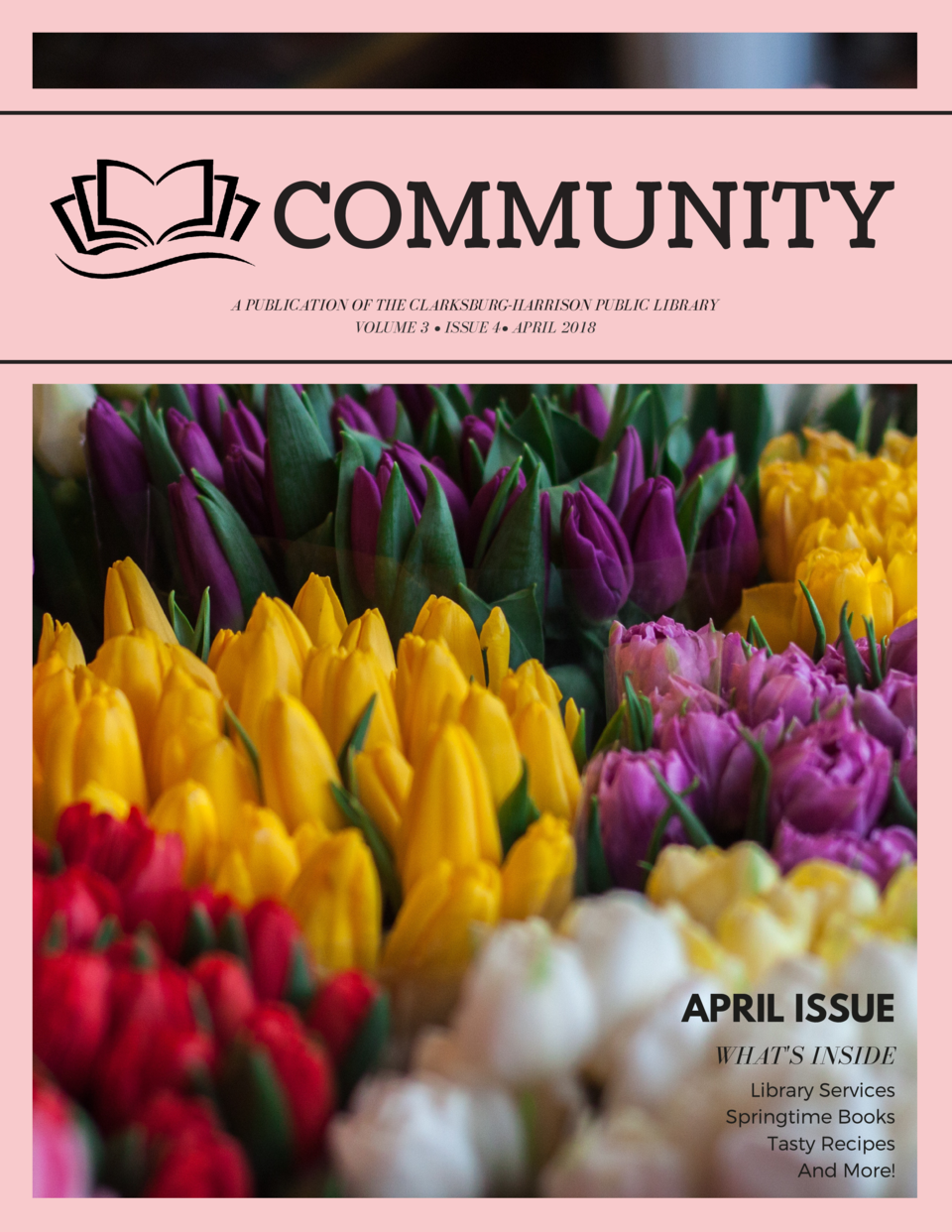 COMMUNITY A PUBLICATION OF THE CLARKSBURG-HARRISON PUBLIC LIBRARY VOLUME 3     ISSUE 4    APRIL 2018  APRIL ISSUE WHAT S I...