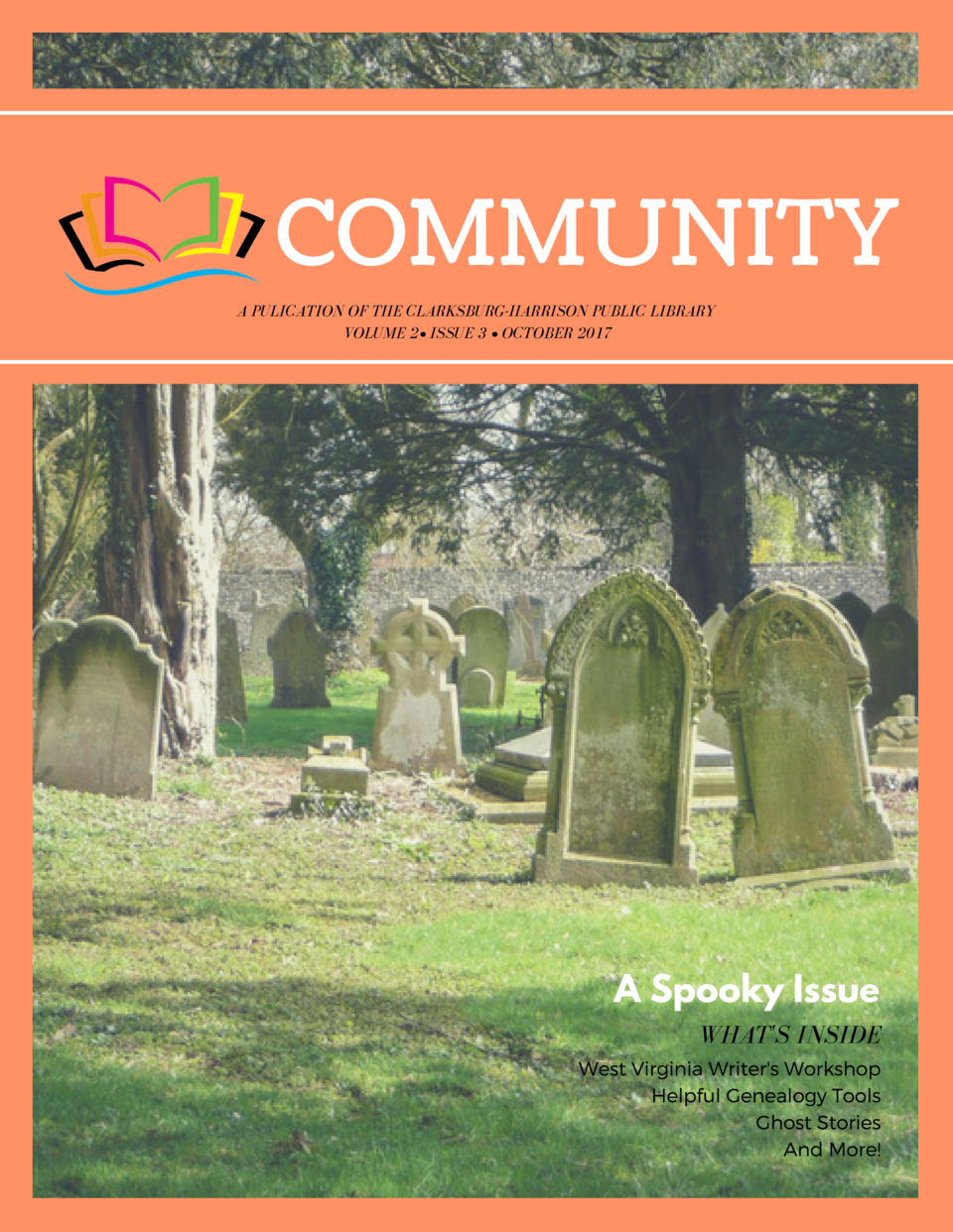 COMMUNITY A PULICATION OF THE CLARKSBURG-HARRISON PUBLIC LIBRARY VOLUME 2    ISSUE 3     OCTOBER 2017  A Spooky Issue WHAT...