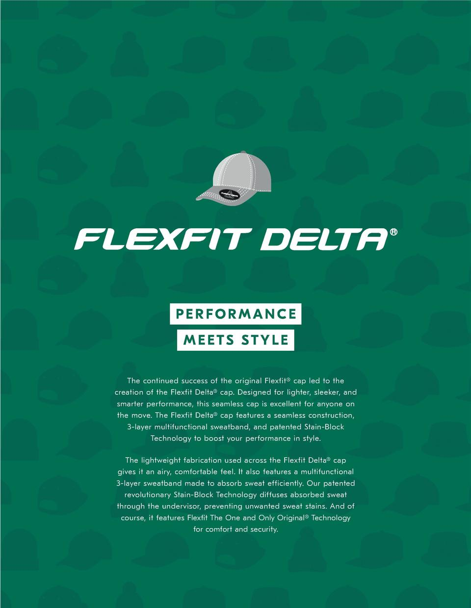 PERFORMANCE MEETS STYLE The continued success of the original Flexfit   cap led to the creation of the Flexfit Delta   cap...
