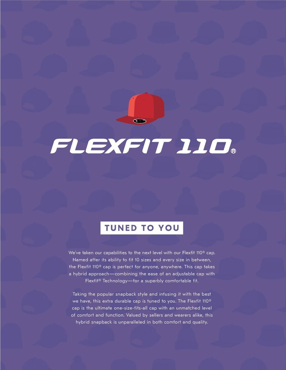 TUNED TO YOU We   ve taken our capabilities to the next level with our Flex  t 110   cap. Named after its ability to fit 1...