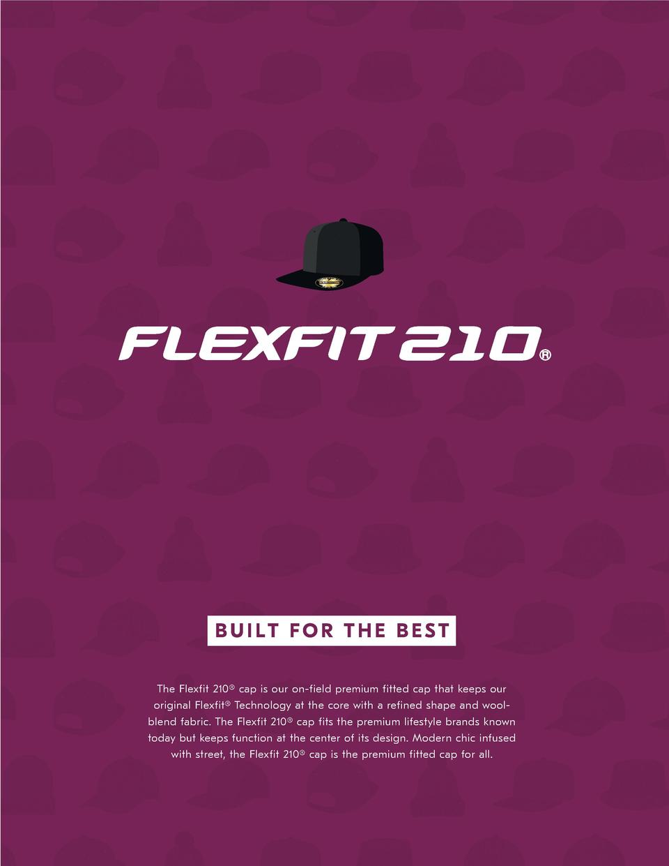 BUILT FOR THE BEST The Flexfit 210   cap is our on-field premium fitted cap that keeps our original Flexfit   Technology a...