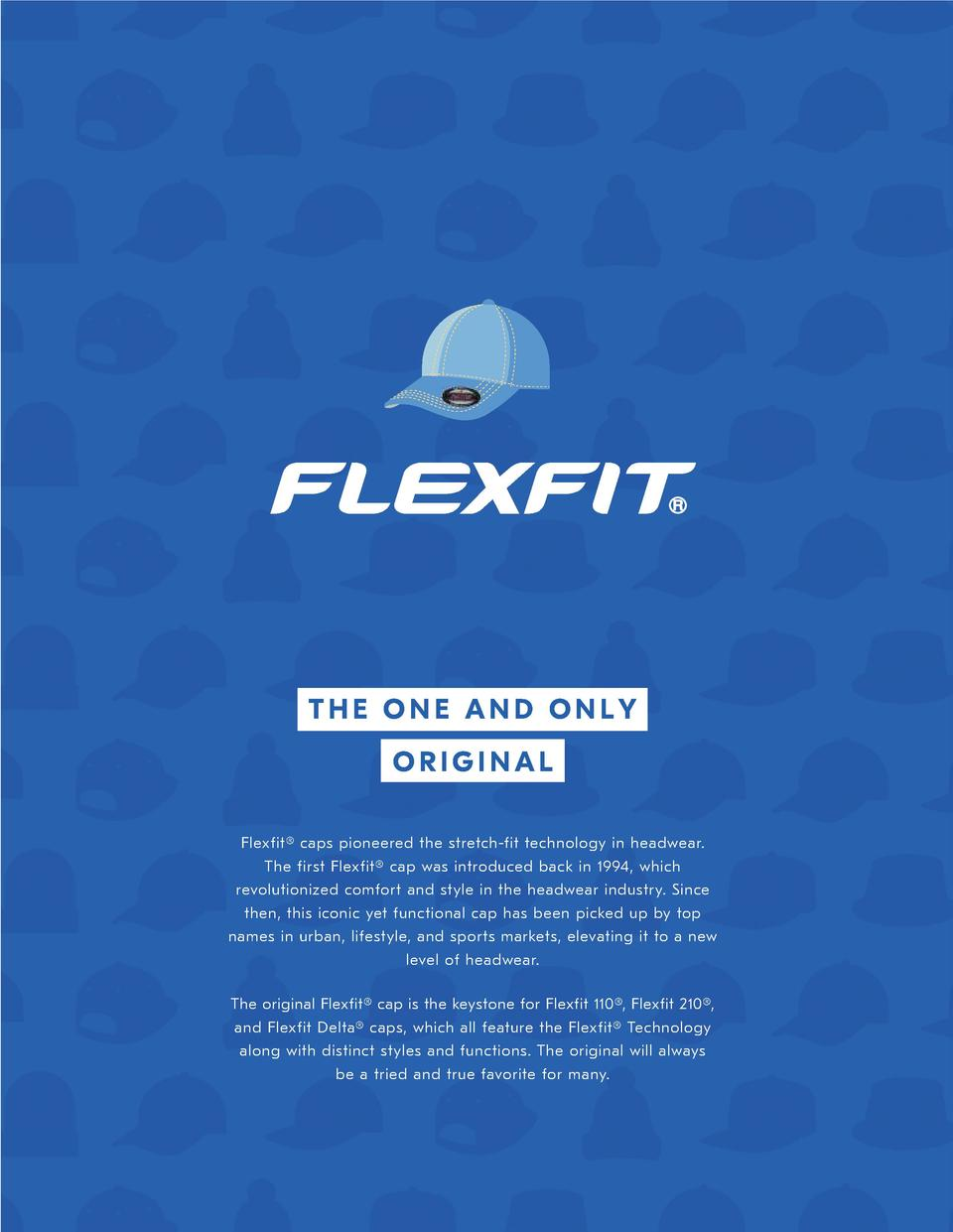THE ONE AND ONLY ORIGINAL Flexfit   caps pioneered the stretch-fit technology in headwear. The first Flexfit   cap was int...
