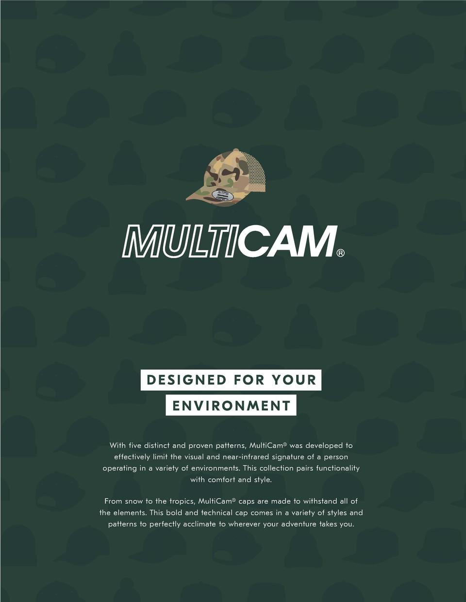 DESIGNED FOR YOUR ENVIRONMENT With five distinct and proven patterns, MultiCam   was developed to effectively limit the vi...