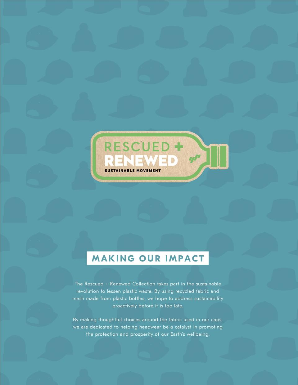 MAKING OUR IMPACT The Rescued   Renewed Collection takes part in the sustainable revolution to lessen plastic waste. By us...