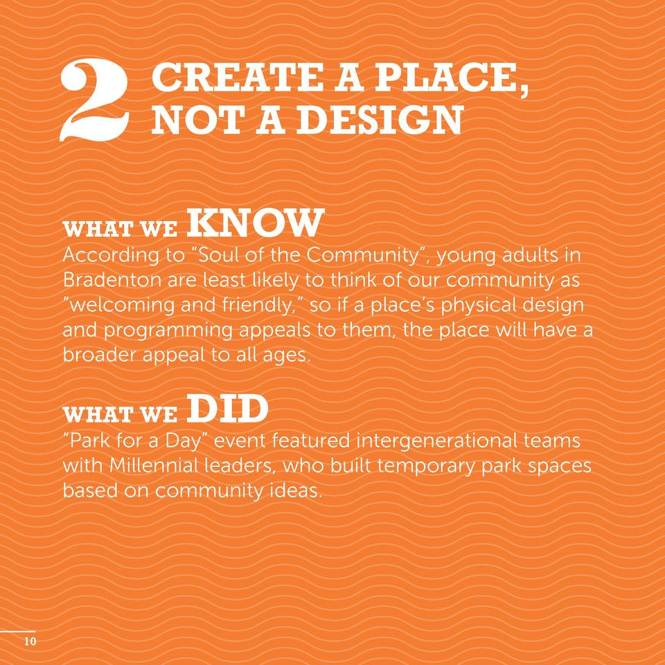2  Create a Place, Not a Design  What we  know  According to    Soul of the Community   , young adults in Bradenton are le...