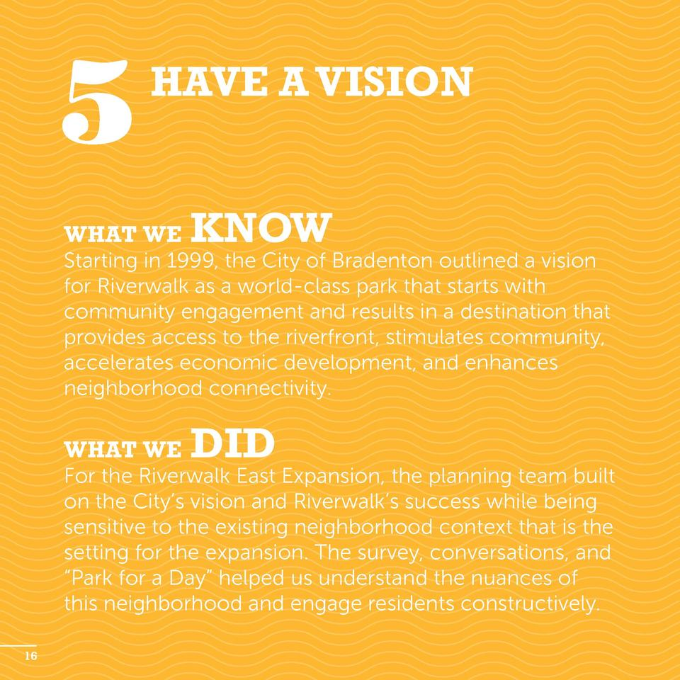 5  Have a Vision  What we  know  Starting in 1999, the City of Bradenton outlined a vision for Riverwalk as a world-class ...