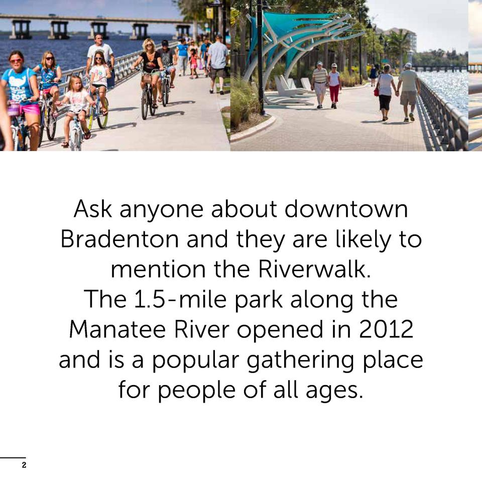 Ask anyone about downtown Bradenton and they are likely to mention the Riverwalk. The 1.5-mile park along the Manatee Rive...