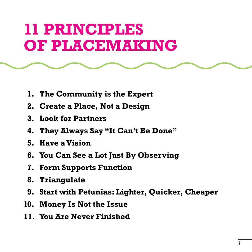11 Principles of Placemaking   1. The Community is the Expert   2.  Create a Place, Not a Design   3. Look for Partners   ...