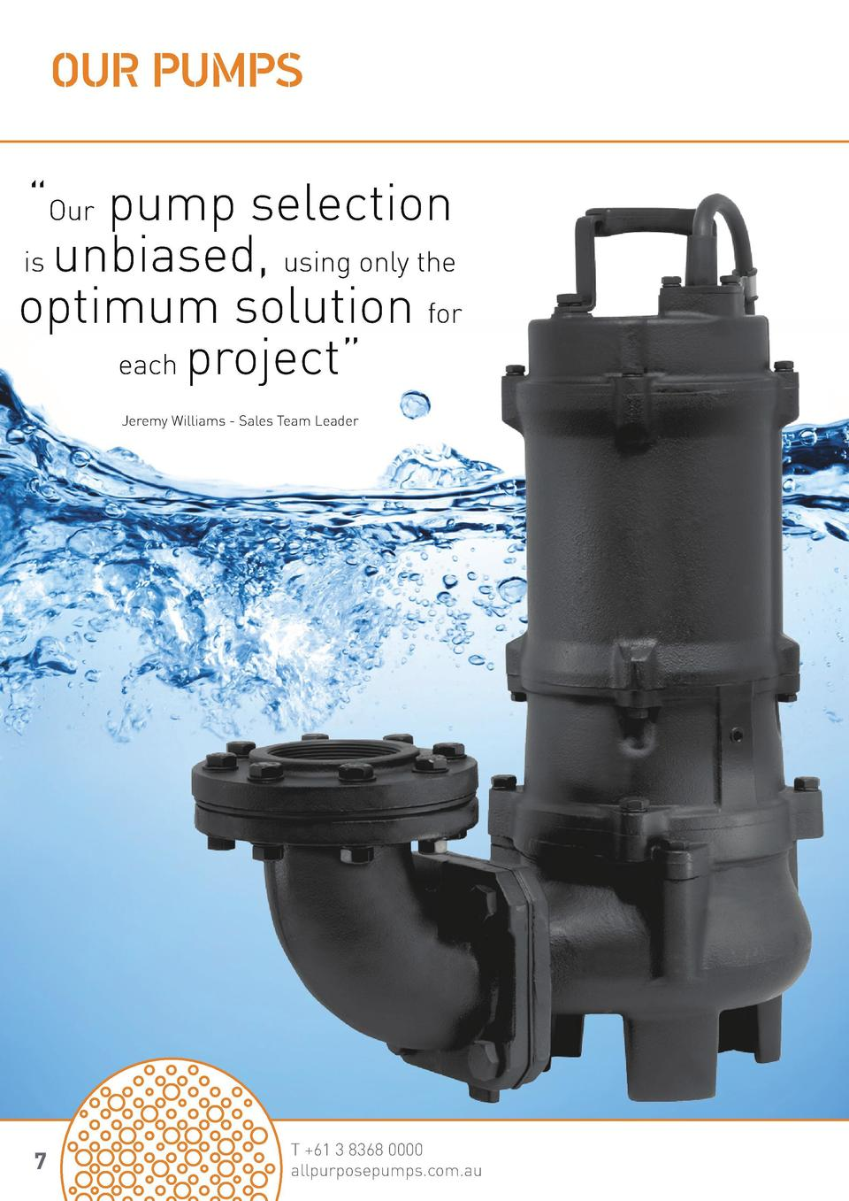 OUR PUMPS     Our pump selection is unbiased, using only the optimum solution for each project     Creating pump solutions...