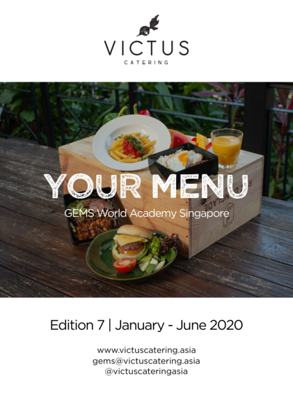 YOUR Menu GEMS World Academy Singapore Edition 3 OCT - Dec 2018 www.victuscatering.asia gems victuscatering.asia  vic...