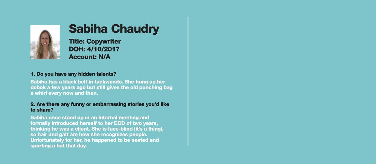 Sabiha Chaudry Title  Copywriter DOH  4 10 2017 Account  N A 1. Do you have any hidden talents  Sabiha has a black belt in...