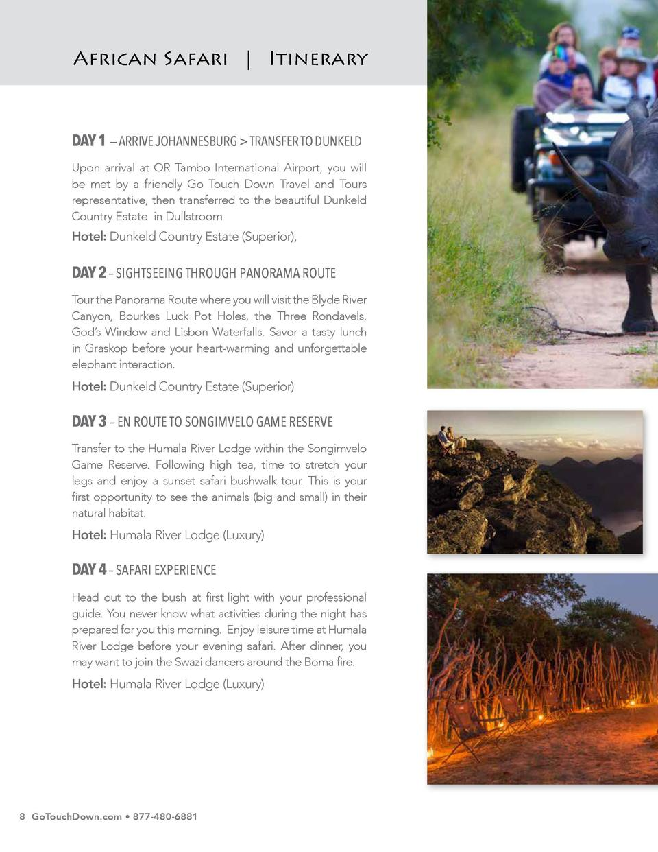 African Safari   Itinerary  7 Nights   8 Days  DAY 1     ARRIVE JOHANNESBURG   TRANSFER TO DUNKELD  DAY 5     SAFARI EXPER...