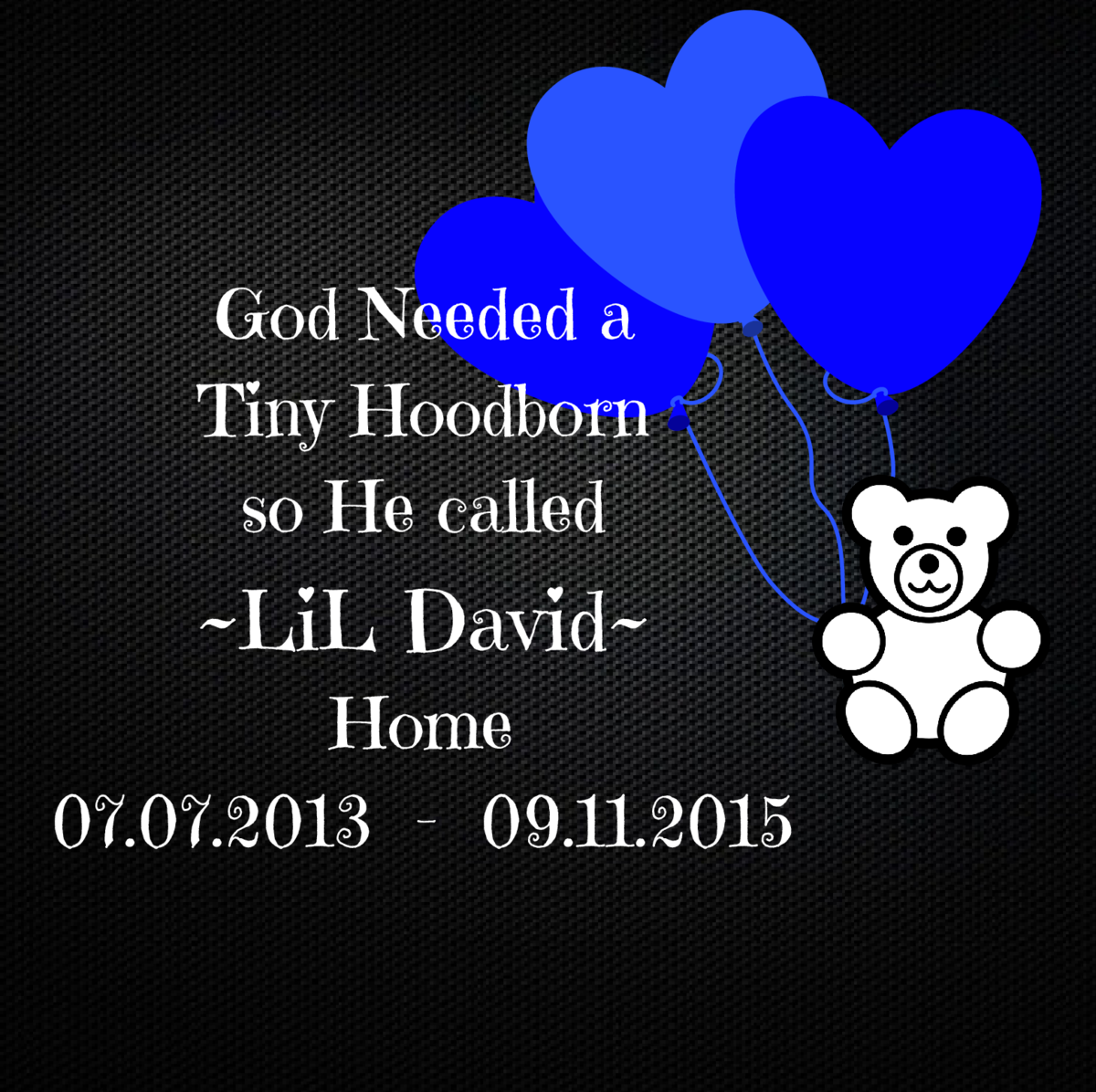 God Needed a Tiny Hoodborn so He called   LiL David  Home 07.07.2013 - 09.11.2015