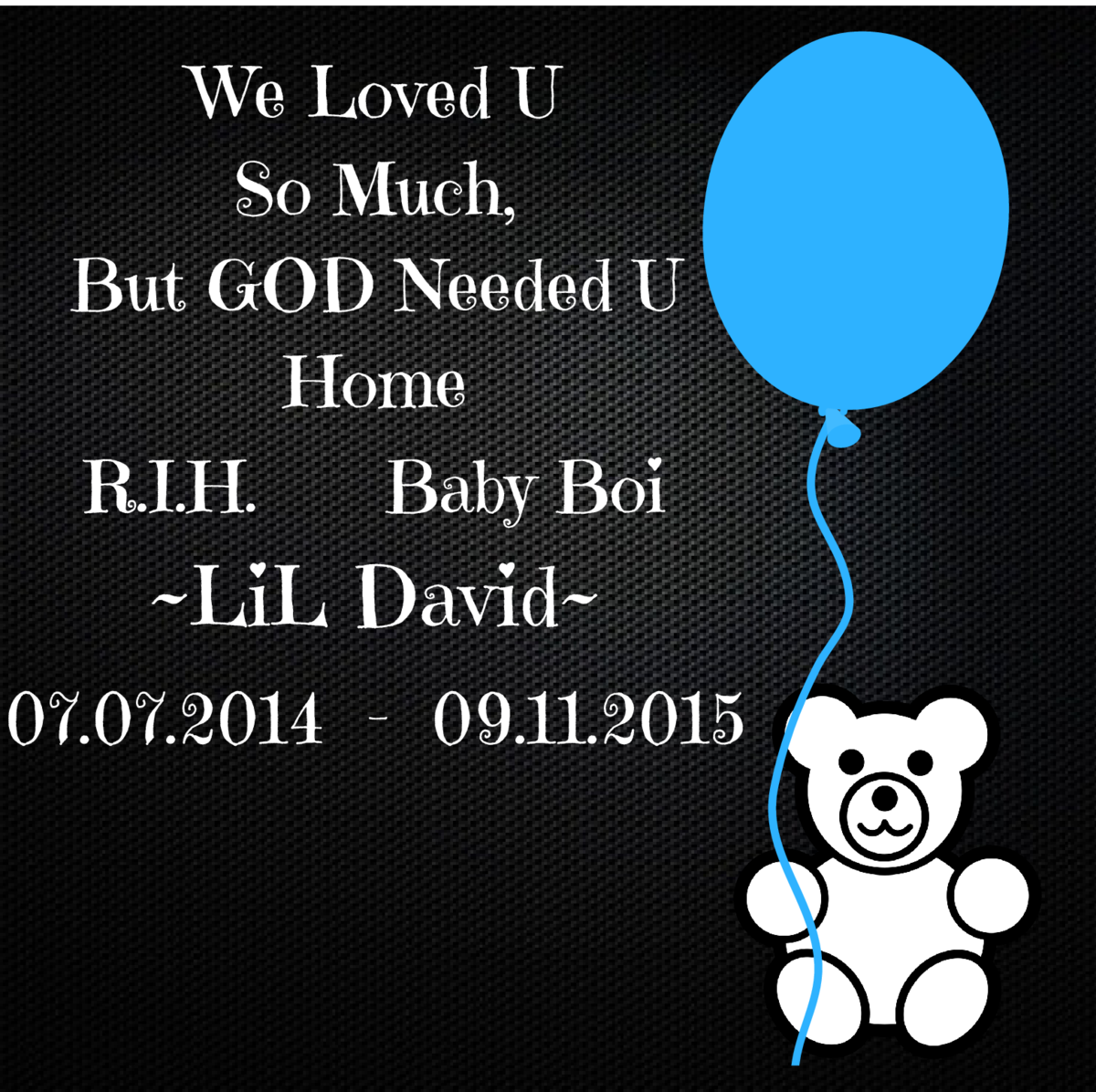 We Loved U So Much, But GOD Needed U Home R.I.H. Baby Boi   LiL David  07.07.2014 - 09.11.2015