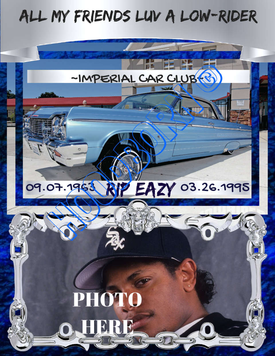 aLL mY fRIENDS lUV A lOW-rIDER  HO OD BO RN      IMPERIAL CAR CLUB   09.07.1963  RIP EAZY 03.26.1995  PHOTO HERE