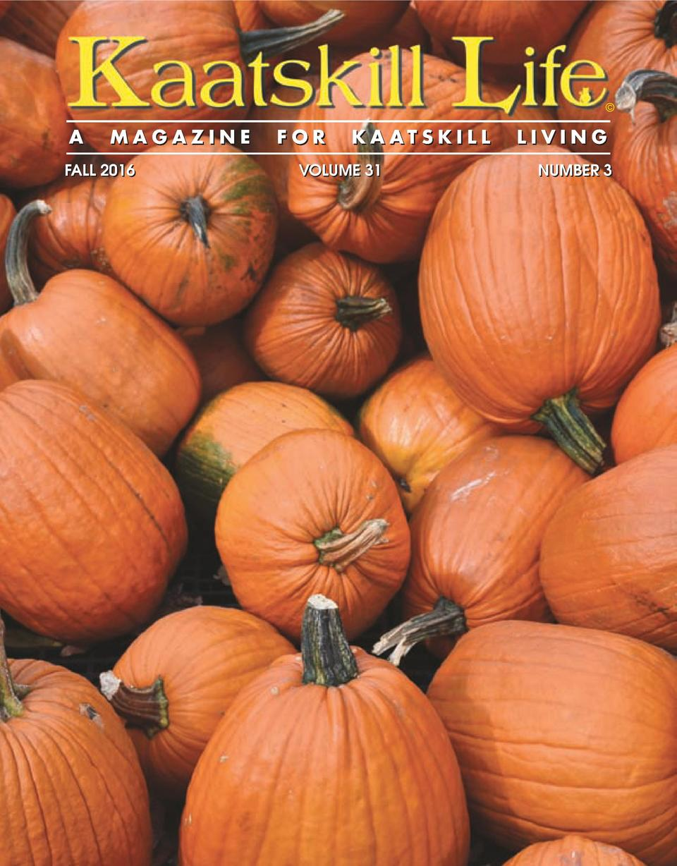 A  MAGAZINE  FALL 2016  FOR  KAATSKILL  VOLUME 31  LIVING NUMBER 3
