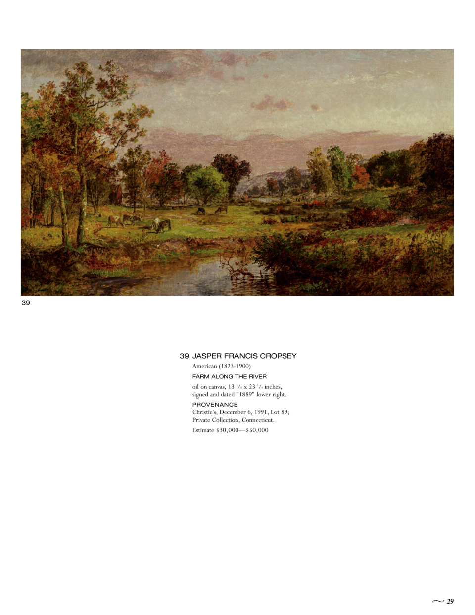 39  39 JASPER FRANCIS CROPSEY American  1823-1900  FARM ALONG THE RIVER  oil on canvas, 13 3 4 x 23 3 4 inches, signed and...