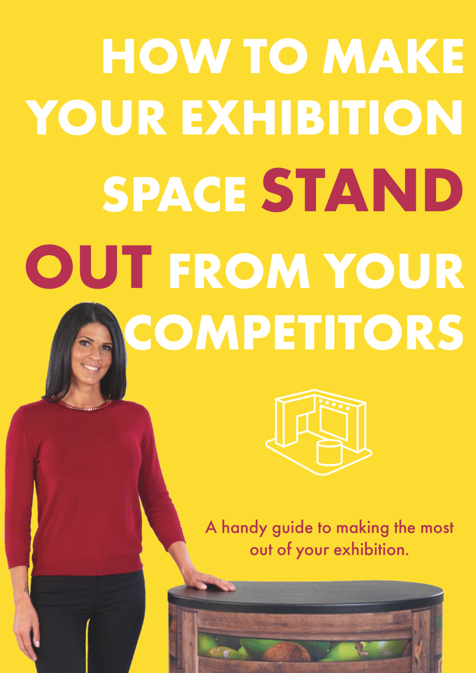 HOW TO MAKE YOUR EXHIBITION SPACE STAND  OUT FROM YOUR  COMPETITORS  A handy guide to making the most out of your exhibiti...