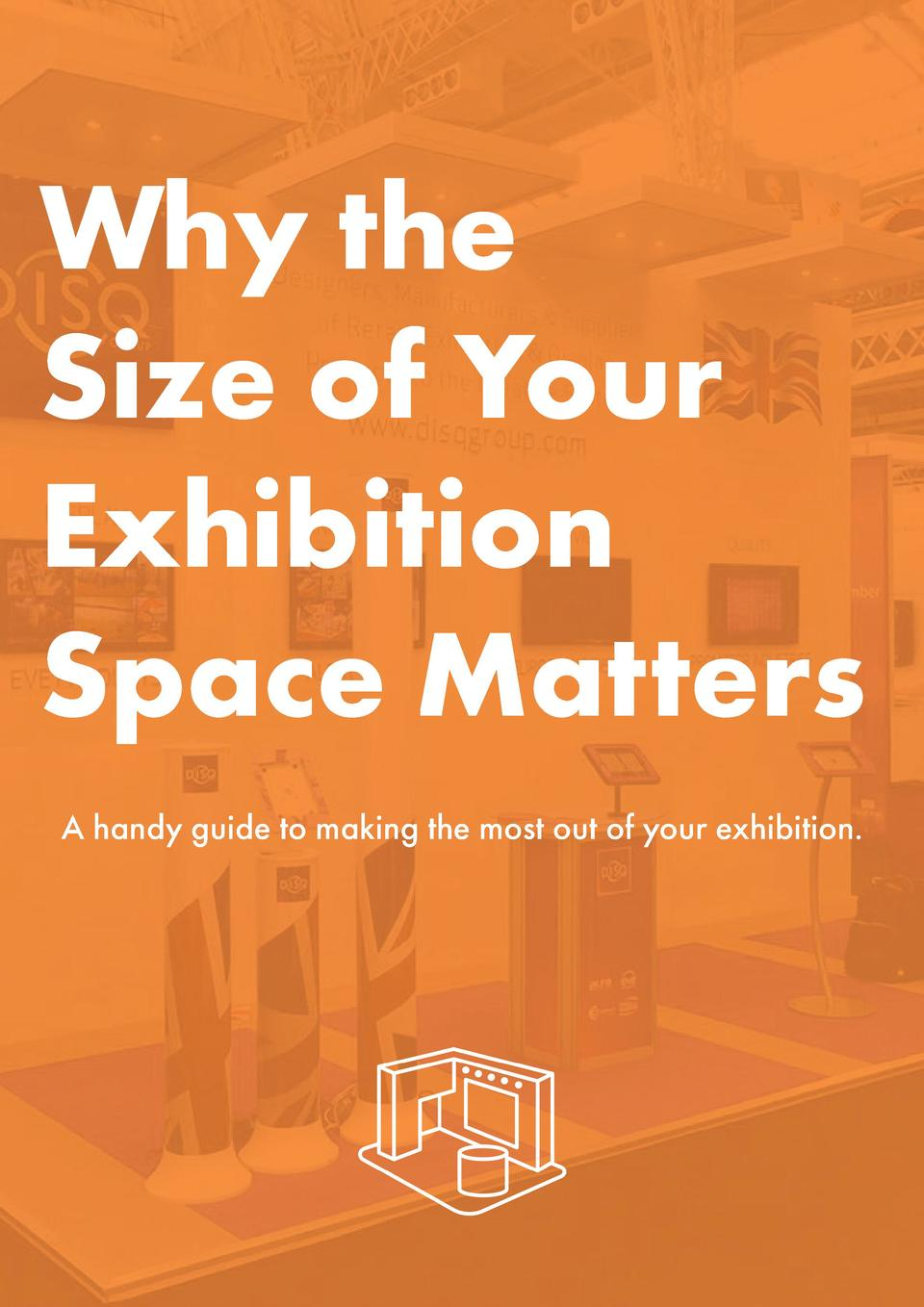 Why the Size of Your Exhibition Space Matters A handy guide to making the most out of your exhibition.