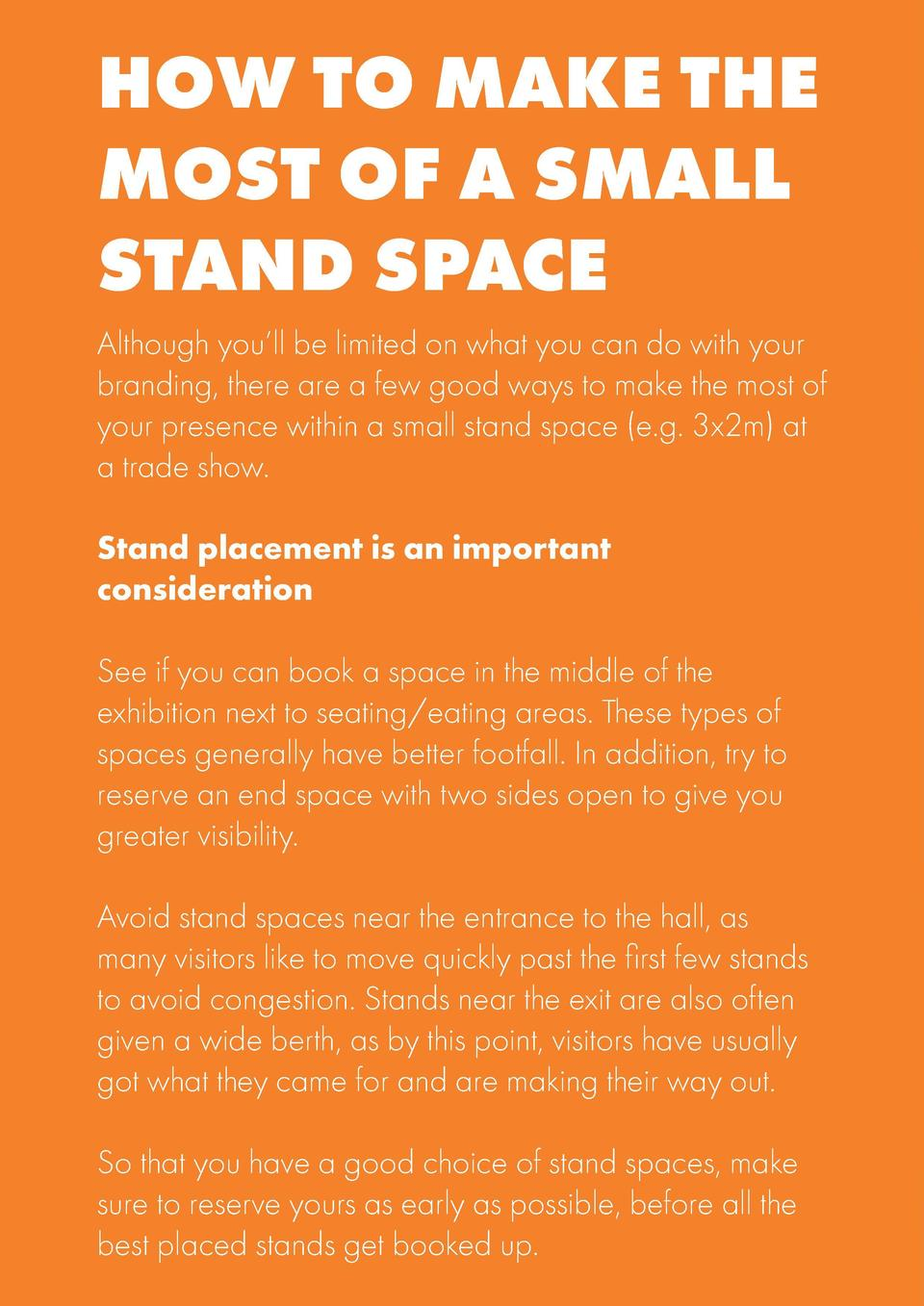 HOW TO MAKE THE MOST OF A SMALL STAND SPACE Although you   ll be limited on what you can do with your branding, there are ...