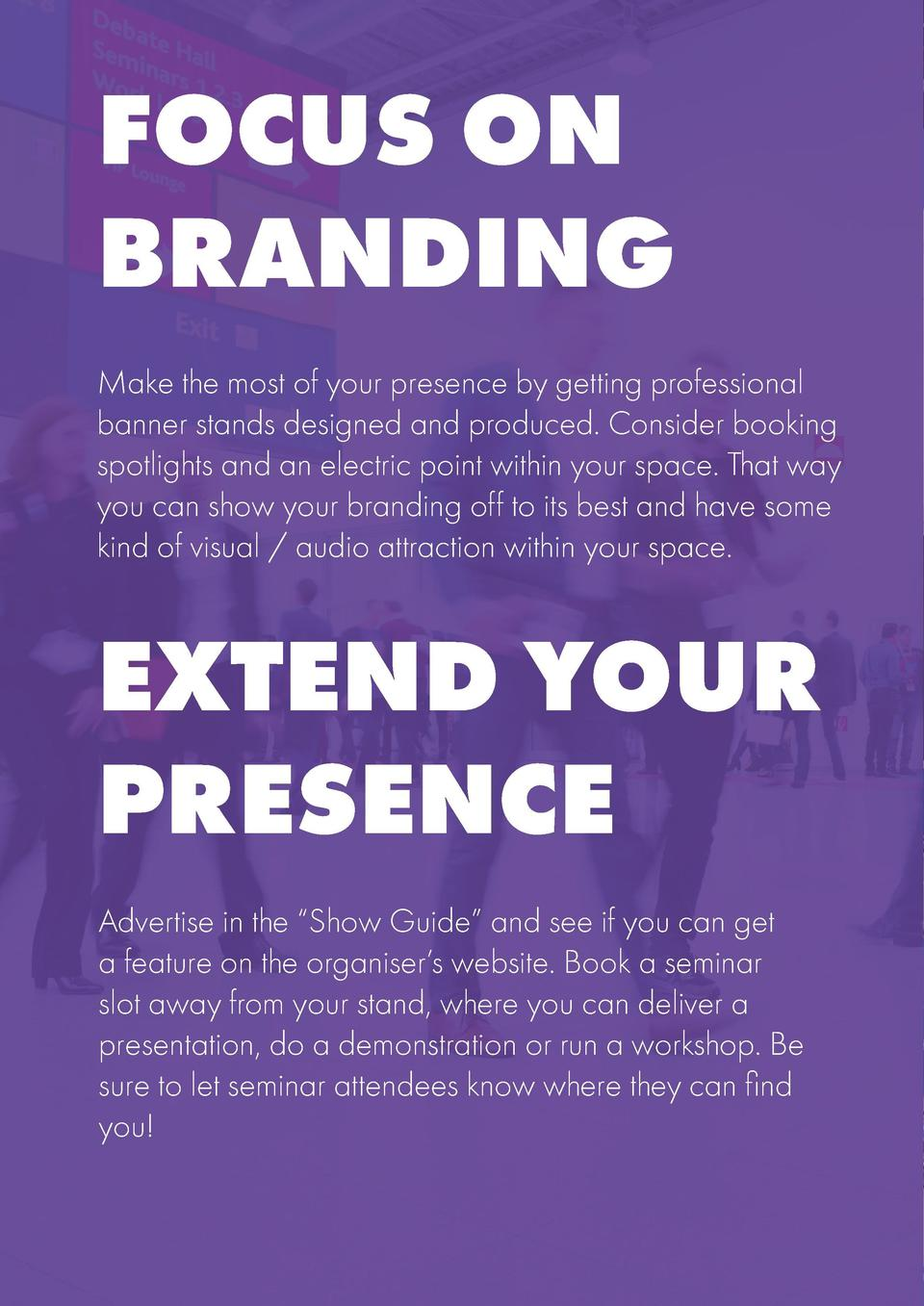 FOCUS ON BRANDING Make the most of your presence by getting professional banner stands designed and produced. Consider boo...