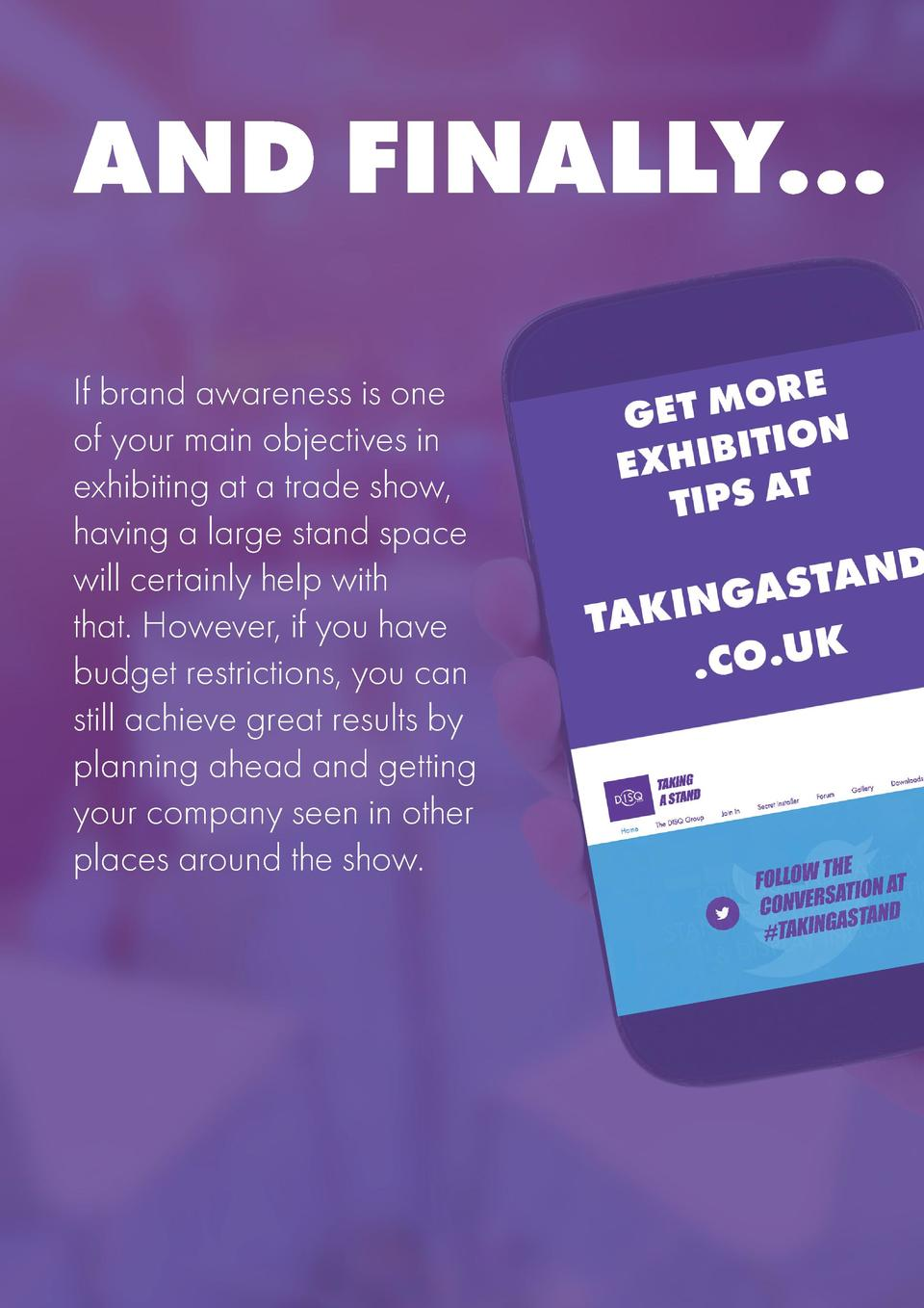 AND FINALLY... If brand awareness is one of your main objectives in exhibiting at a trade show, having a large stand space...