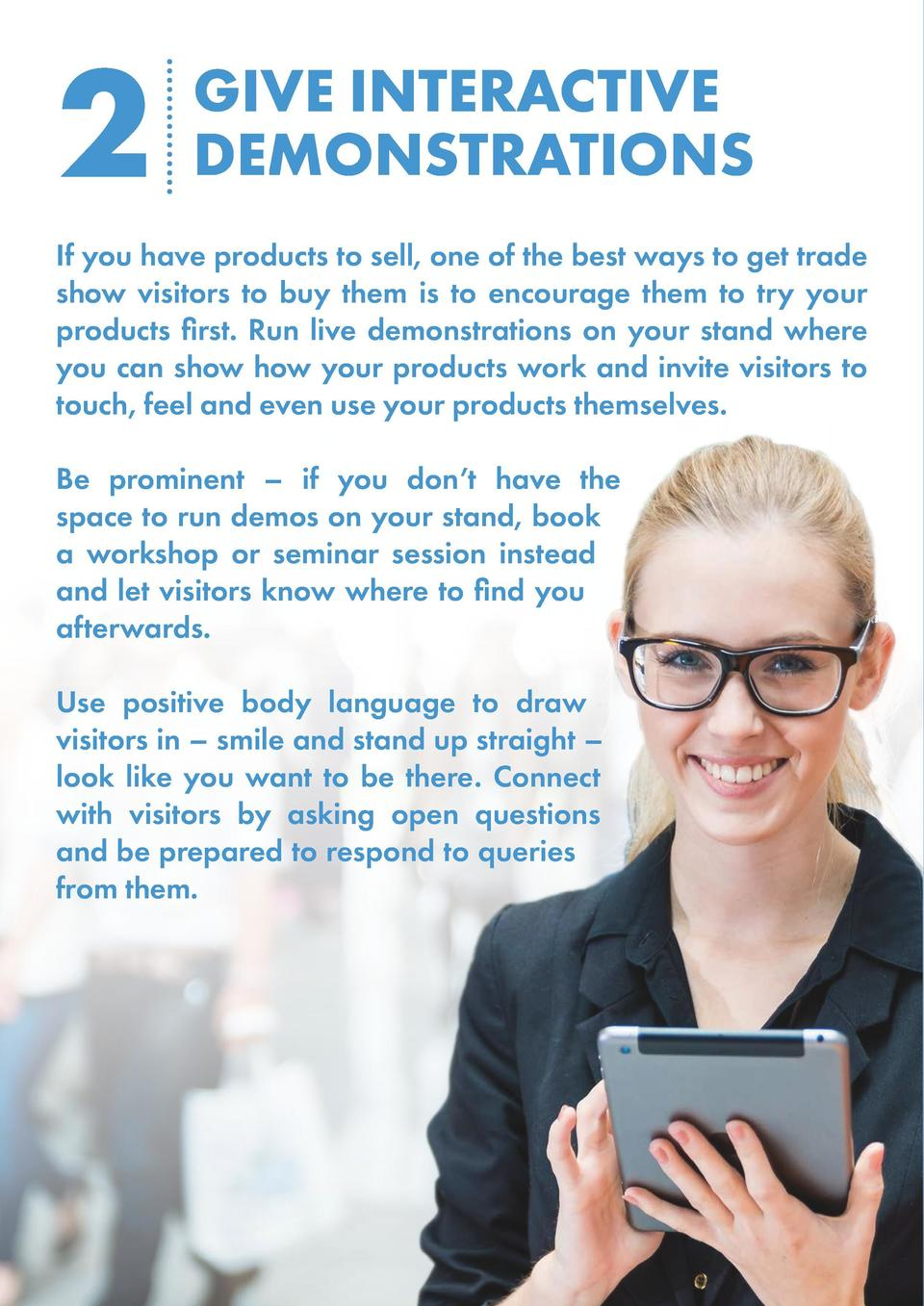 2  GIVE INTERACTIVE DEMONSTRATIONS  If you have products to sell, one of the best ways to get trade show visitors to buy t...