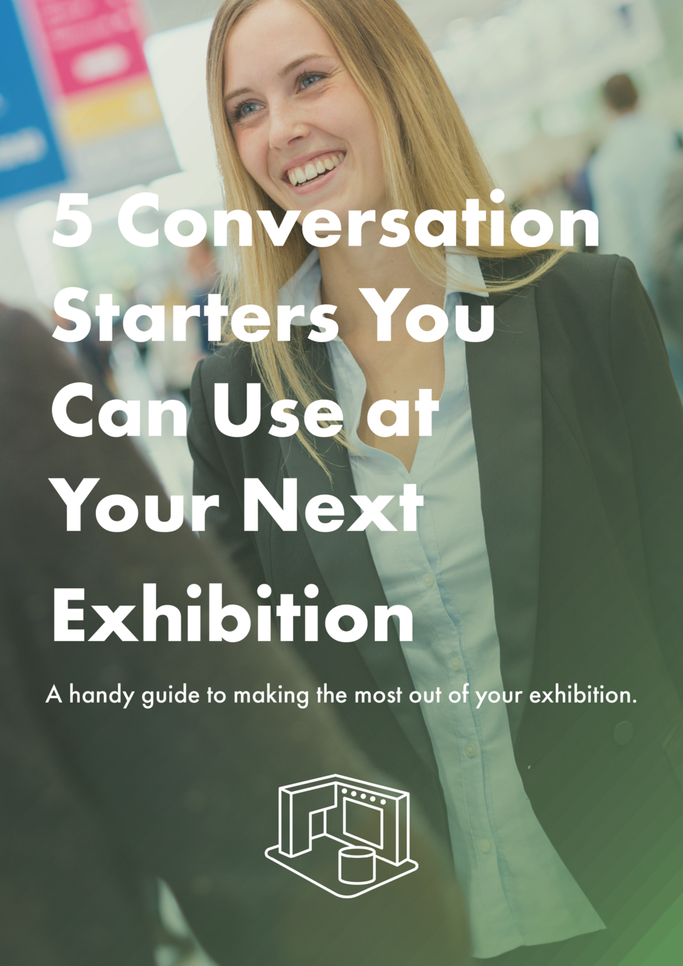 5 Conversation Starters You Can Use at Your Next Exhibition A handy guide to making the most out of your exhibition.