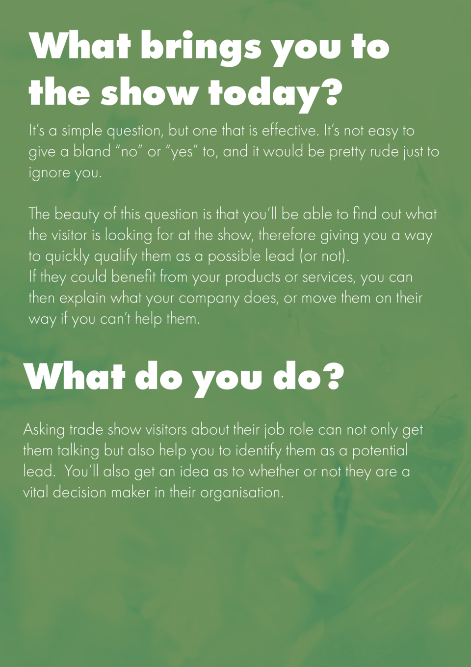 What brings you to the show today  It   s a simple question, but one that is effective. It   s not easy to give a bland   ...