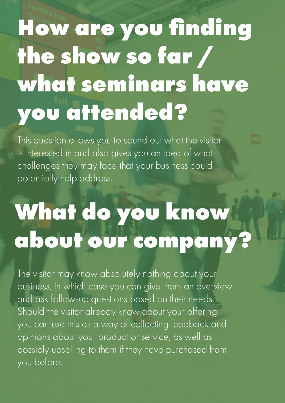 How are you finding the show so far   what seminars have you attended  This question allows you to sound out what the visi...
