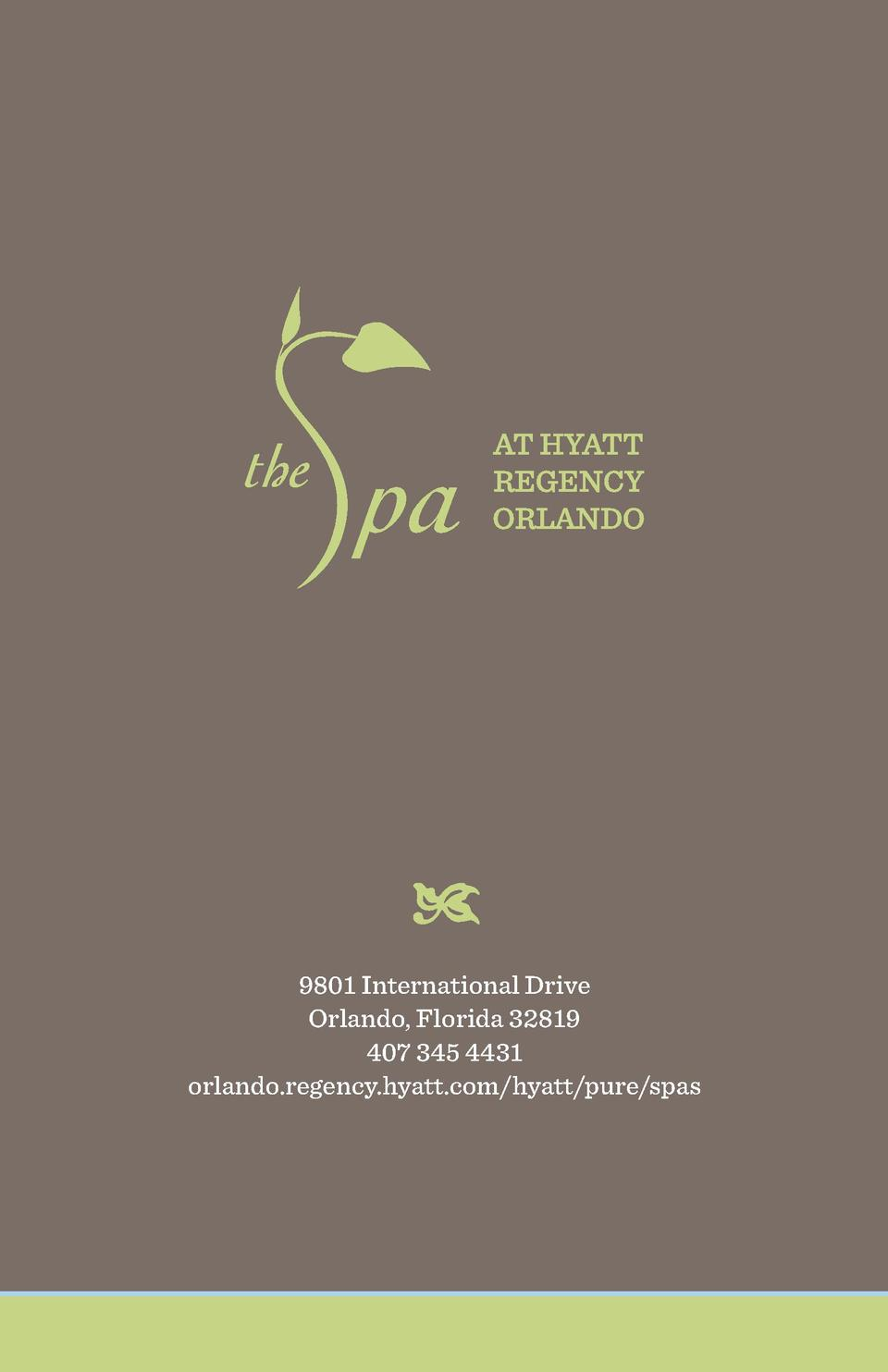 9801 International Drive Orlando, Florida 32819 407 345 4431 orlando.regency.hyatt.com hyatt pure spas  16