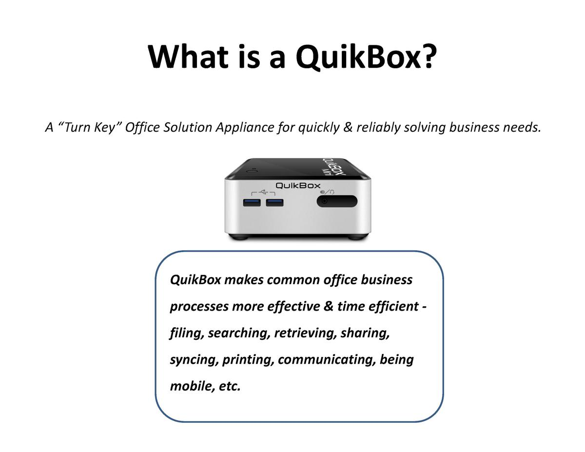 What is a QuikBox  A    Turn Key    Office Solution Appliance for quickly   reliably solving business needs.  QuikBox make...