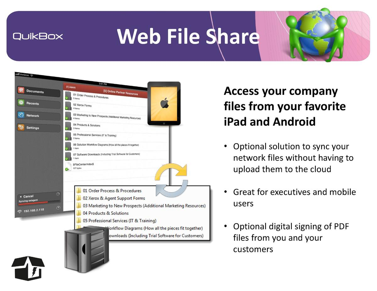 Web File Share Access your company files from your favorite iPad and Android     Optional solution to sync your network fi...