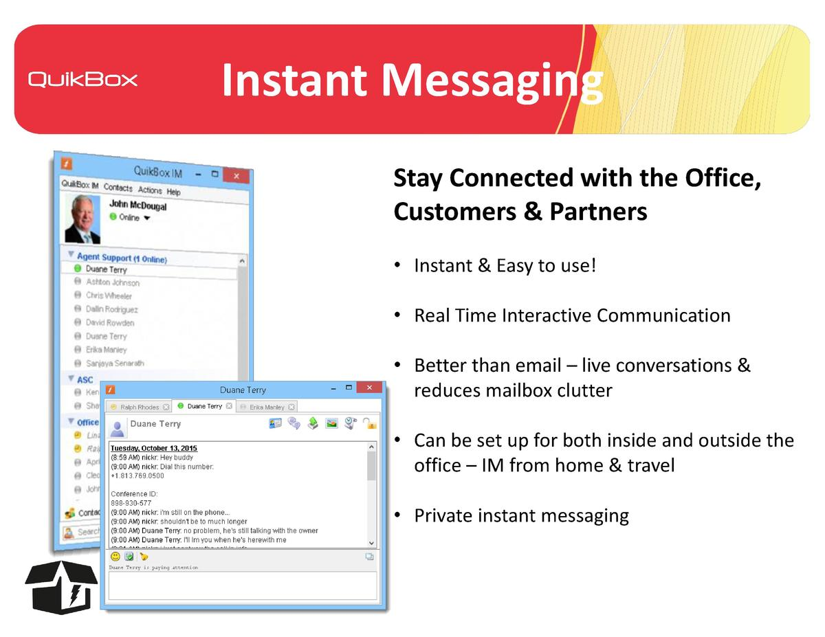 Instant Messaging Stay Connected with the Office, Customers   Partners     Instant   Easy to use      Real Time Interactiv...
