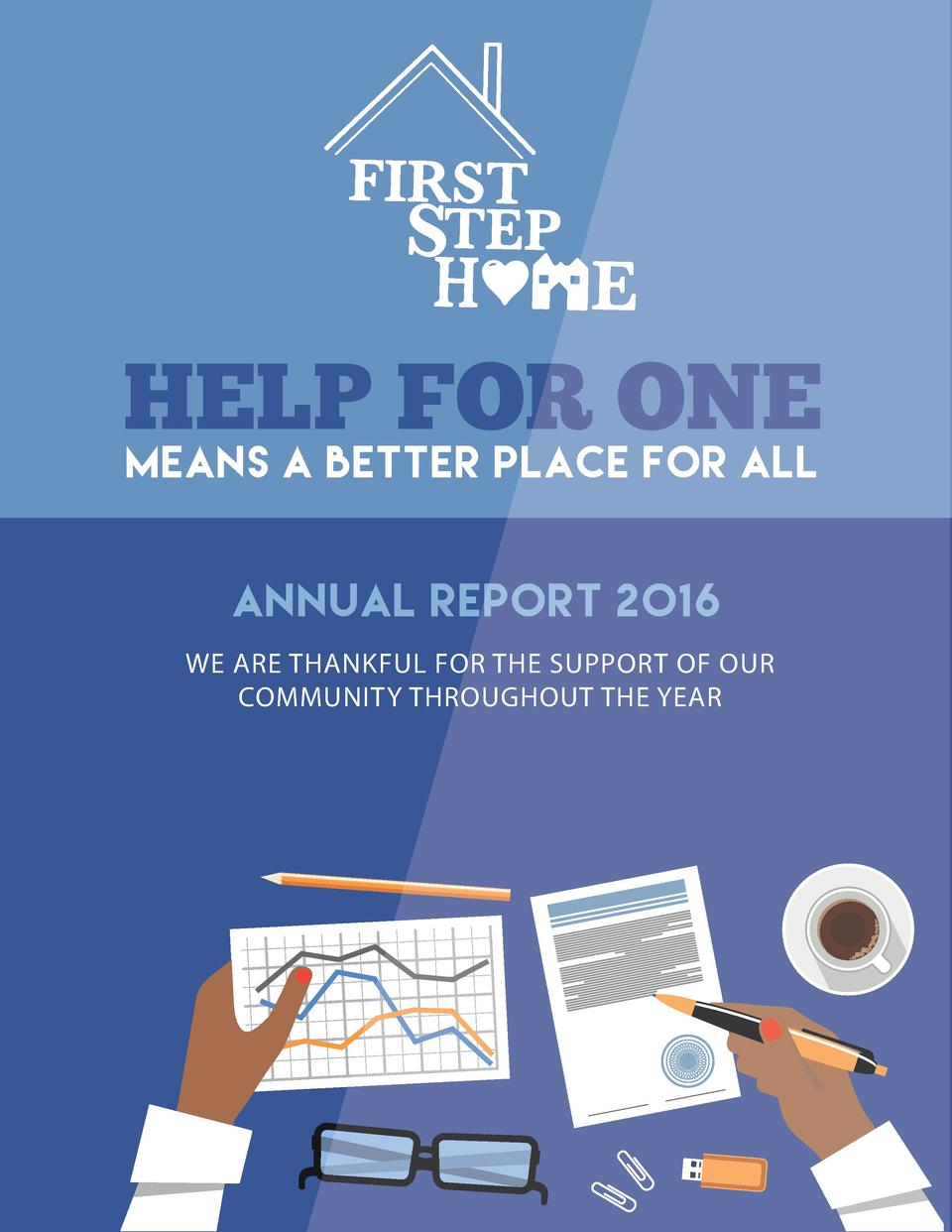 HELP FOR ONE MEANS A BETTER PLACE FOR ALL  ANNUAL REPORT 2016 WE ARE THANKFUL FOR THE SUPPORT OF OUR COMMUNITY THROUGHOUT ...