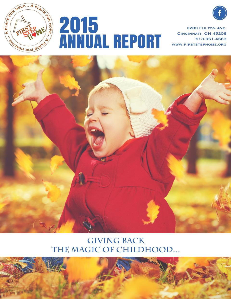 2015  ANNUAL REPORT  2203 Fulton Ave. Cincinnati, OH 45206 513-961-4663 www.firststephome.org  Giving back the magic of ch...